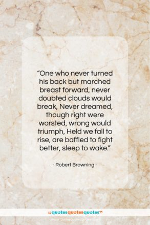"""Robert Browning quote: """"One who never turned his back but…""""- at QuotesQuotesQuotes.com"""