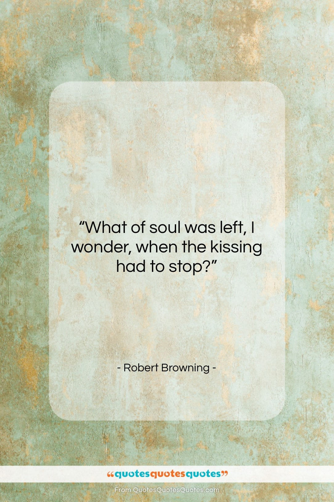 """Robert Browning quote: """"What of soul was left, I wonder,…""""- at QuotesQuotesQuotes.com"""