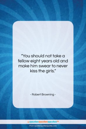 """Robert Browning quote: """"You should not take a fellow eight…""""- at QuotesQuotesQuotes.com"""