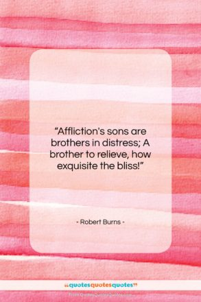 """Robert Burns quote: """"Affliction's sons are brothers in distress; A…""""- at QuotesQuotesQuotes.com"""