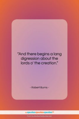 """Robert Burns quote: """"And there begins a lang digression about…""""- at QuotesQuotesQuotes.com"""