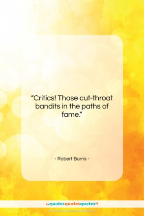 """Robert Burns quote: """"Critics! Those cut-throat bandits in the paths…""""- at QuotesQuotesQuotes.com"""