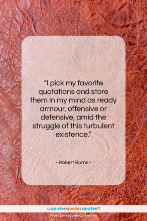 """Robert Burns quote: """"I pick my favorite quotations and store…""""- at QuotesQuotesQuotes.com"""