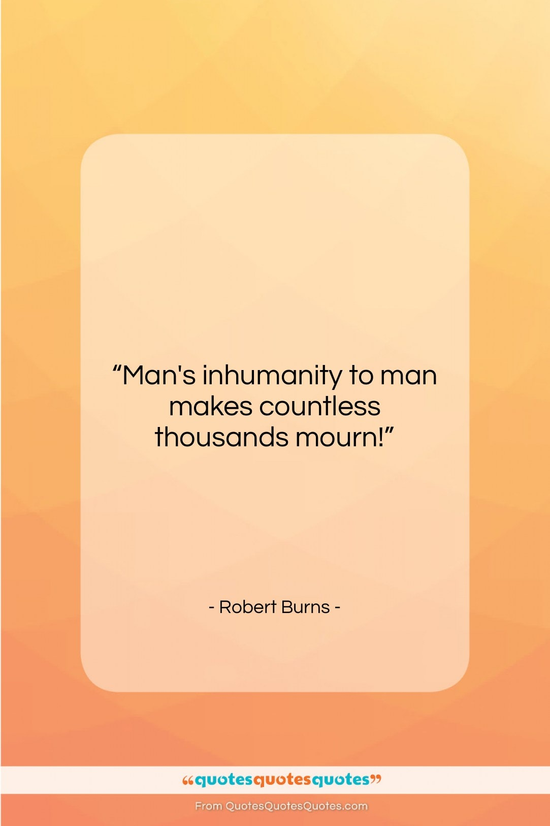 """Robert Burns quote: """"Man's inhumanity to man makes countless thousands…""""- at QuotesQuotesQuotes.com"""