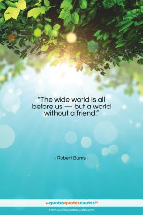 """Robert Burns quote: """"The wide world is all before us…""""- at QuotesQuotesQuotes.com"""