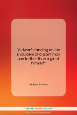 "Robert Burton quote: ""A dwarf standing on the shoulders of…""- at QuotesQuotesQuotes.com"
