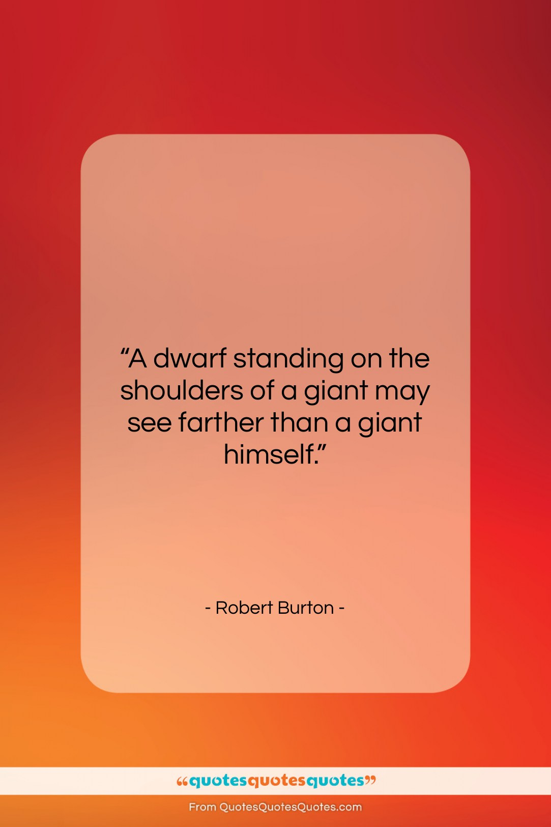 """Robert Burton quote: """"A dwarf standing on the shoulders of…""""- at QuotesQuotesQuotes.com"""