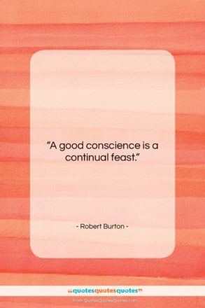 """Robert Burton quote: """"A good conscience is a continual…""""- at QuotesQuotesQuotes.com"""