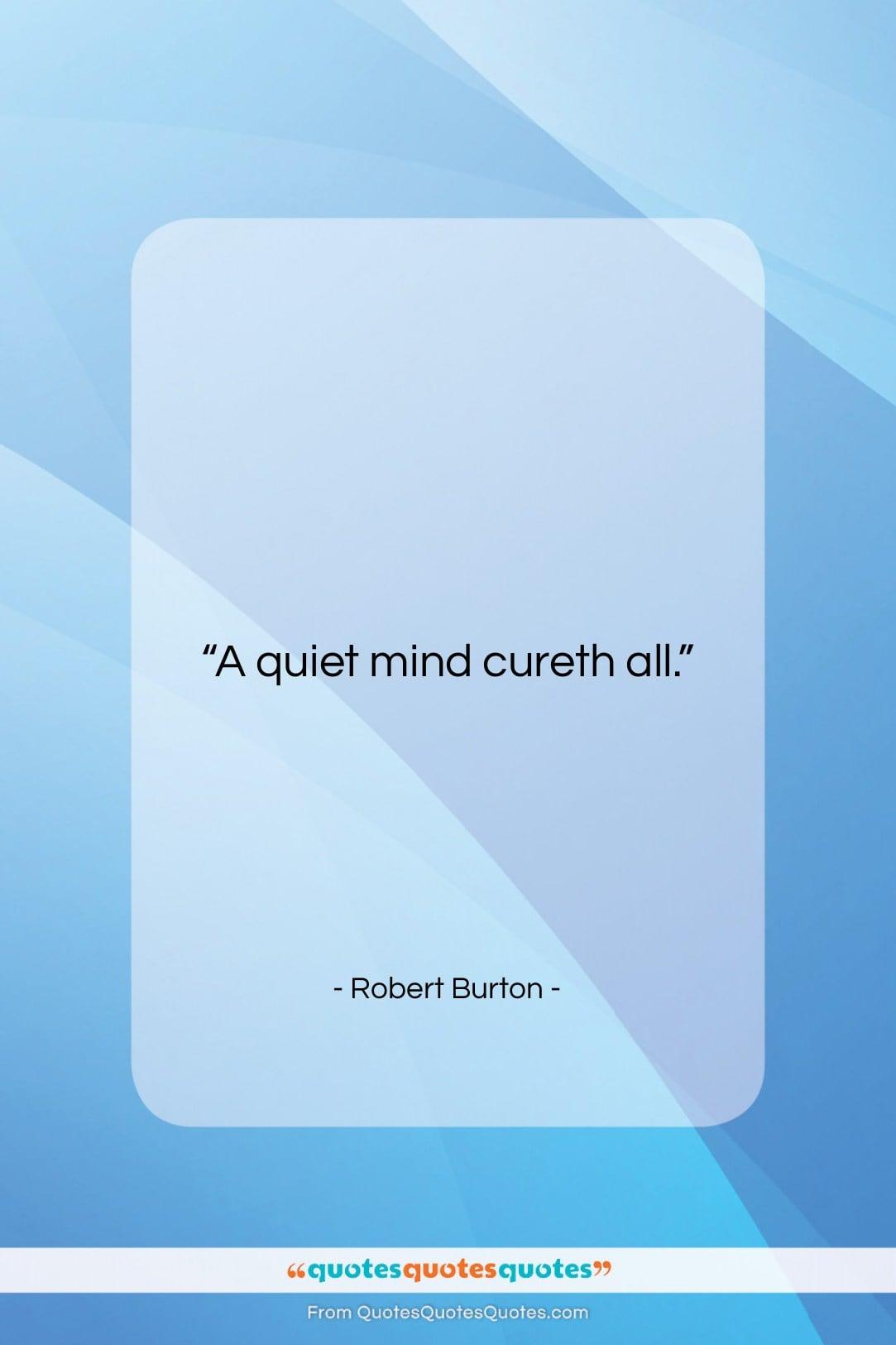 """Robert Burton quote: """"A quiet mind cureth all….""""- at QuotesQuotesQuotes.com"""