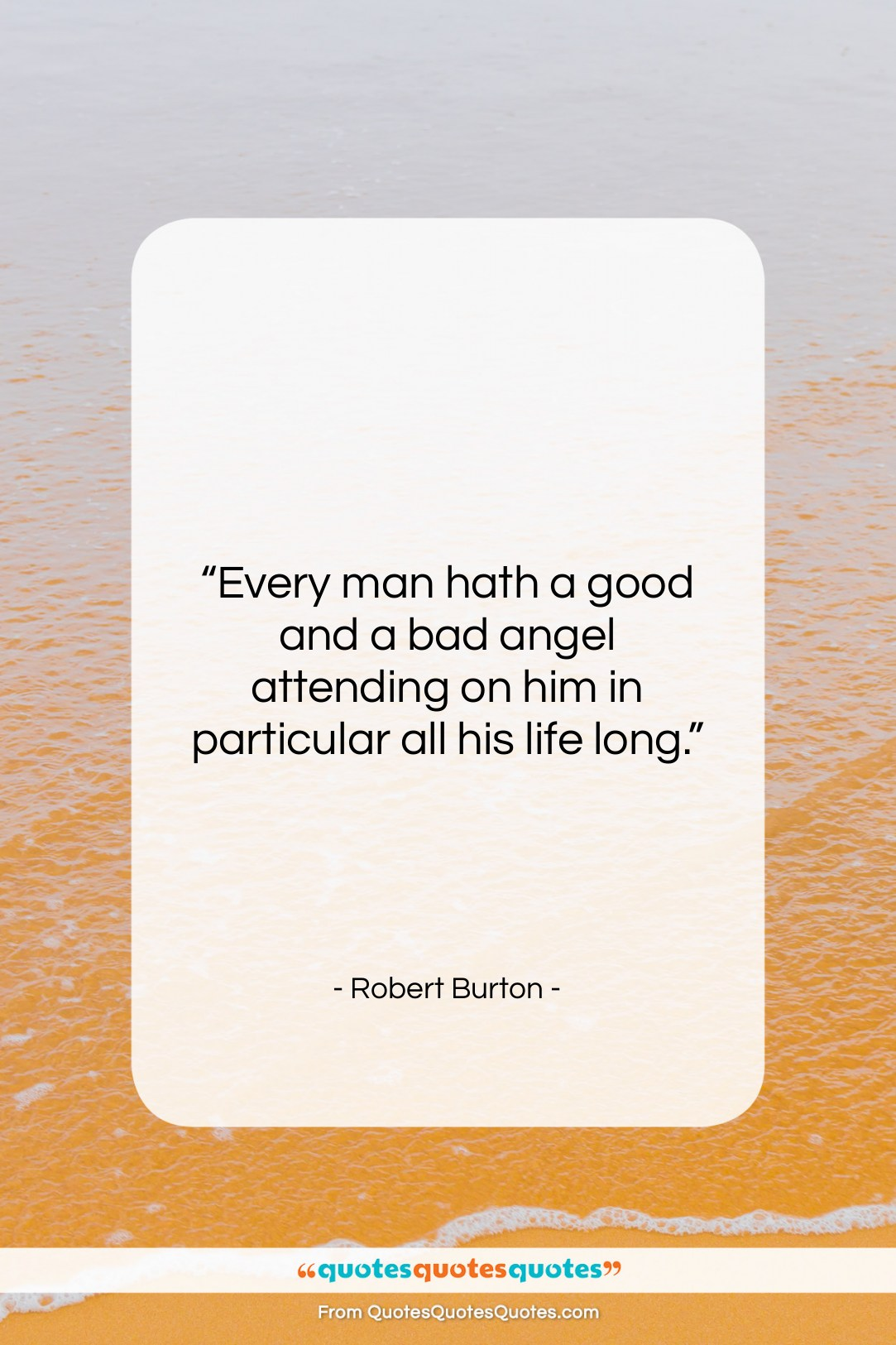 """Robert Burton quote: """"Every man hath a good and a…""""- at QuotesQuotesQuotes.com"""