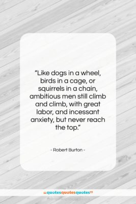 """Robert Burton quote: """"Like dogs in a wheel, birds in…""""- at QuotesQuotesQuotes.com"""