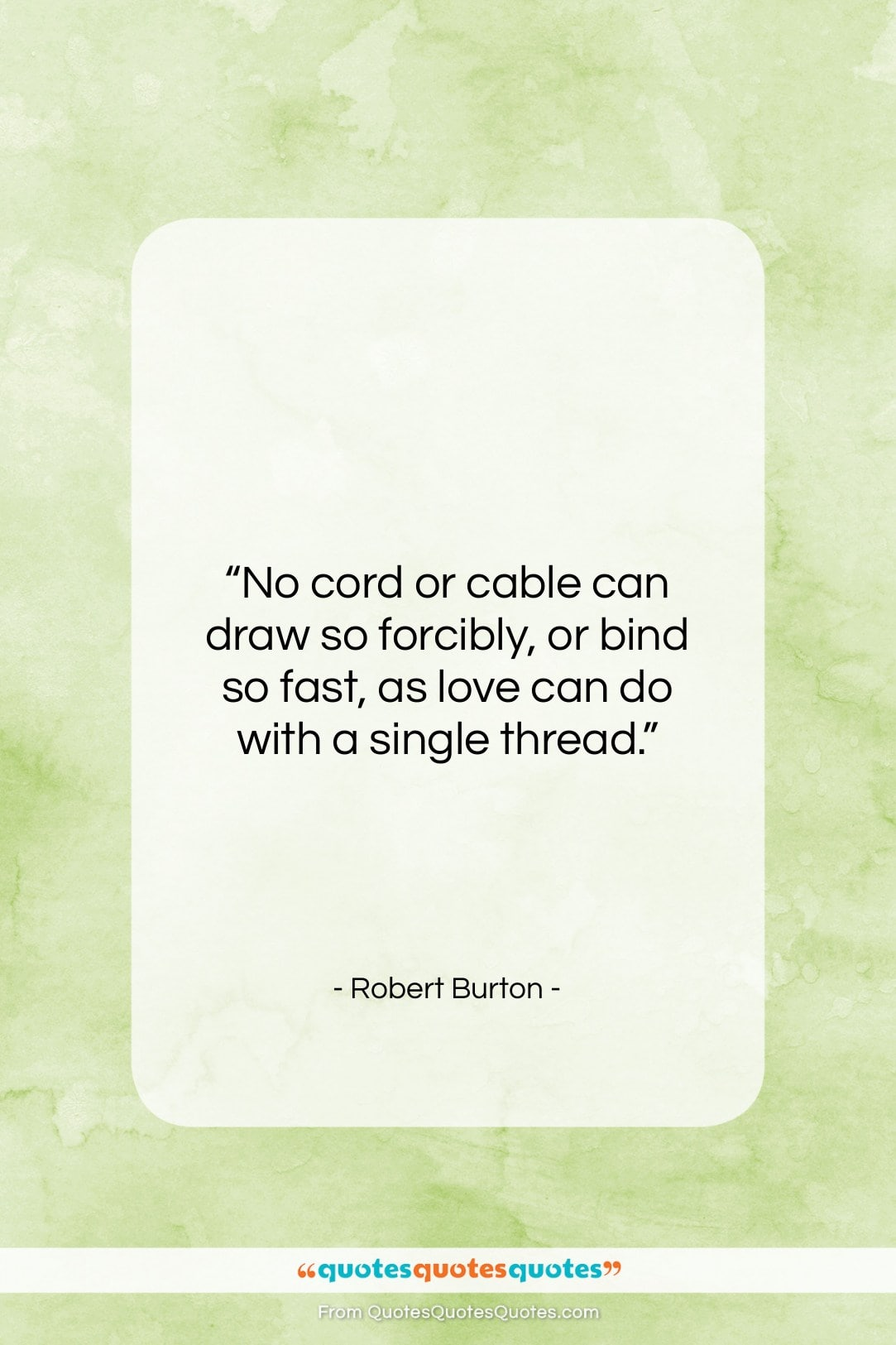 """Robert Burton quote: """"No cord or cable can draw so…""""- at QuotesQuotesQuotes.com"""