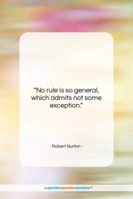 "Robert Burton quote: ""No rule is so general, which admits…""- at QuotesQuotesQuotes.com"