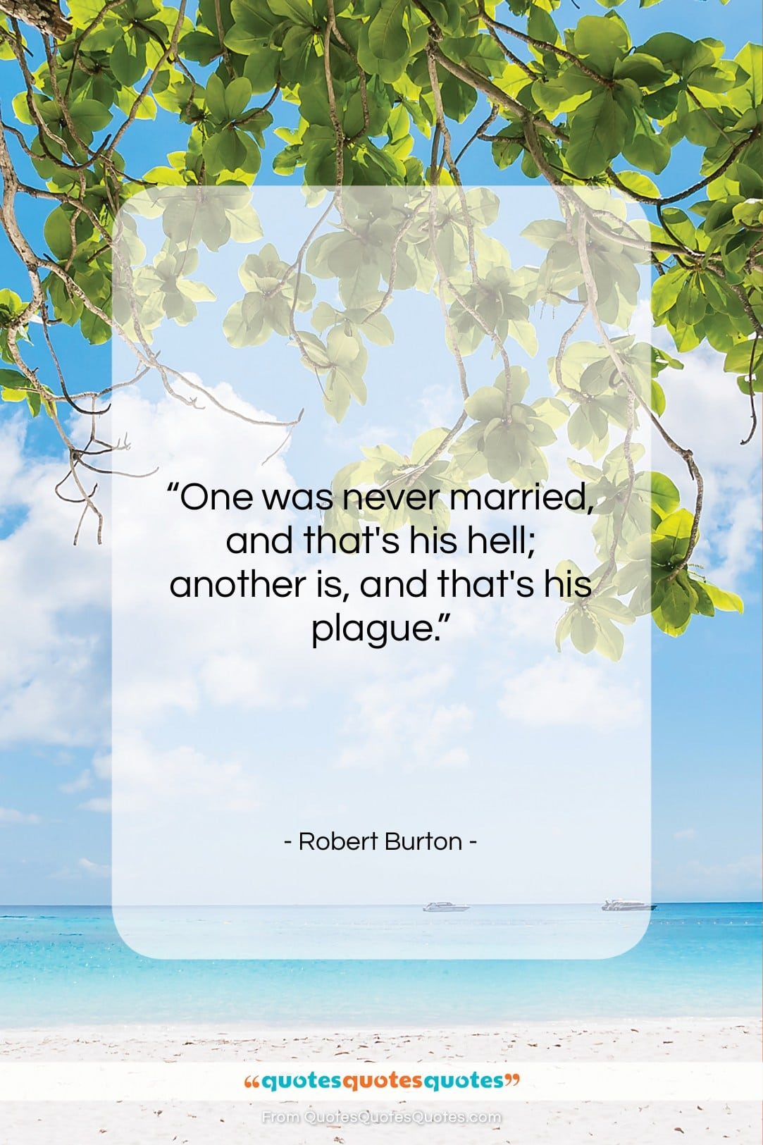 """Robert Burton quote: """"One was never married, and that's his…""""- at QuotesQuotesQuotes.com"""