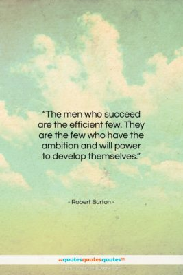 "Robert Burton quote: ""The men who succeed are the efficient…""- at QuotesQuotesQuotes.com"