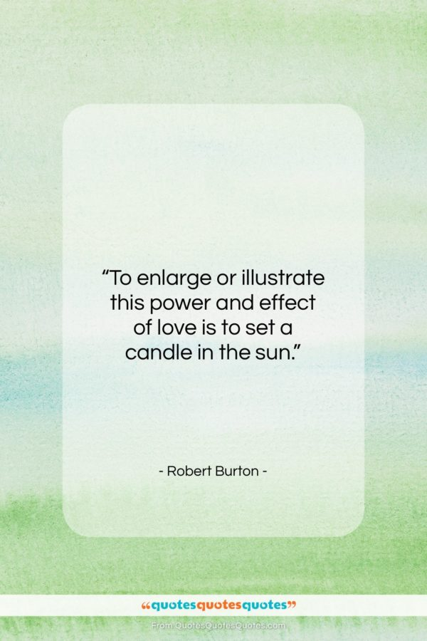 """Robert Burton quote: """"To enlarge or illustrate this power and…""""- at QuotesQuotesQuotes.com"""