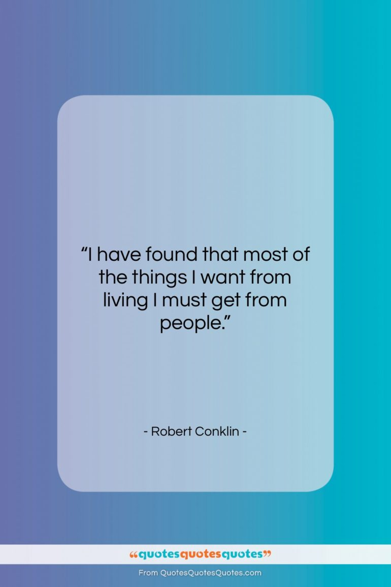 """Robert Conklin quote: """"I have found that most of the…""""- at QuotesQuotesQuotes.com"""