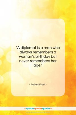 """Robert Frost quote: """"A diplomat is a man who always…""""- at QuotesQuotesQuotes.com"""
