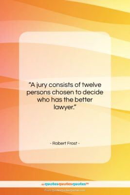 """Robert Frost quote: """"A jury consists of twelve persons chosen…""""- at QuotesQuotesQuotes.com"""