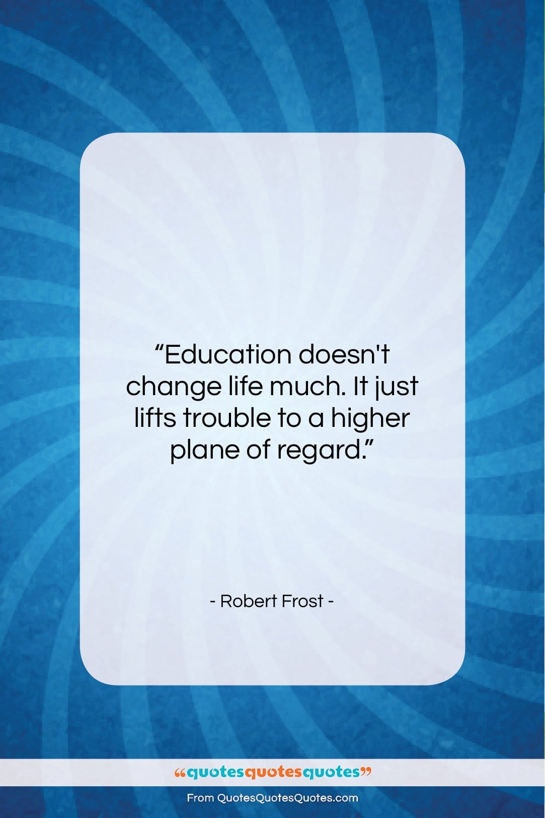 """Robert Frost quote: """"Education doesn't change life much. It just…""""- at QuotesQuotesQuotes.com"""