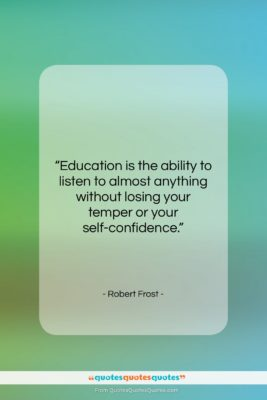 """Robert Frost quote: """"Education is the ability to listen to…""""- at QuotesQuotesQuotes.com"""