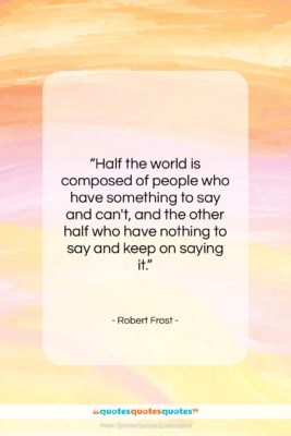 "Robert Frost quote: ""Half the world is composed of people…""- at QuotesQuotesQuotes.com"