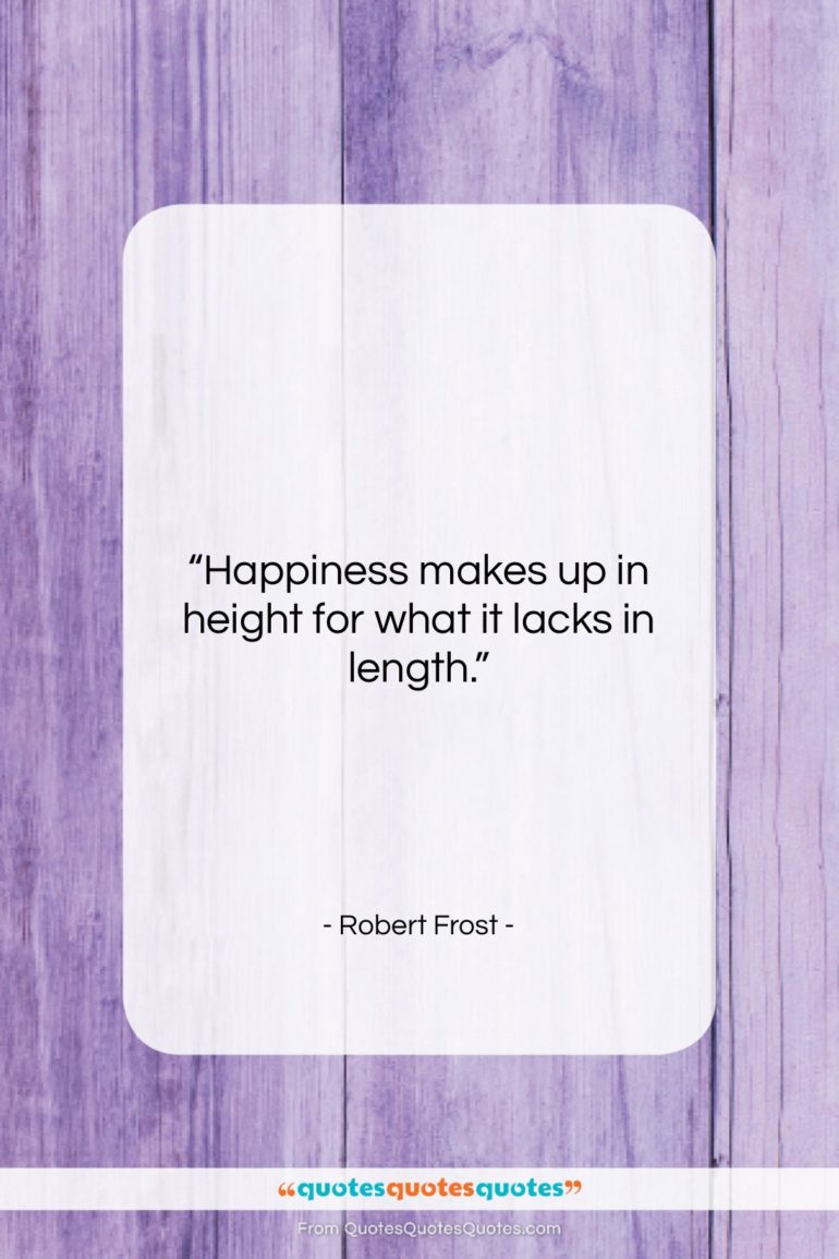 """Robert Frost quote: """"Happiness makes up in height for what…""""- at QuotesQuotesQuotes.com"""