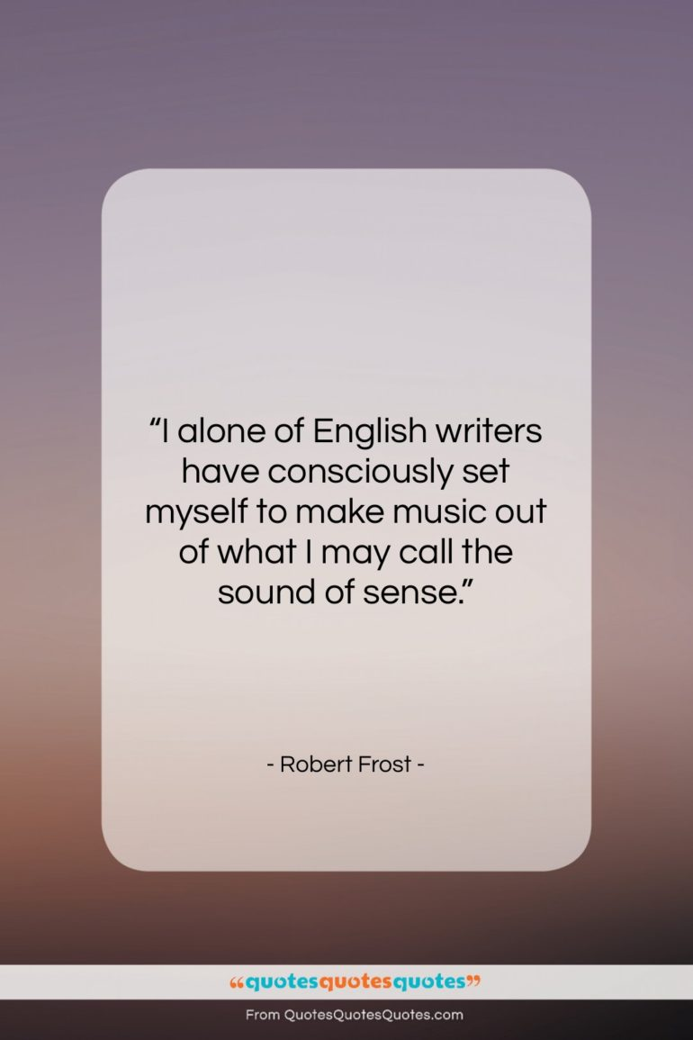 """Robert Frost quote: """"I alone of English writers have consciously…""""- at QuotesQuotesQuotes.com"""