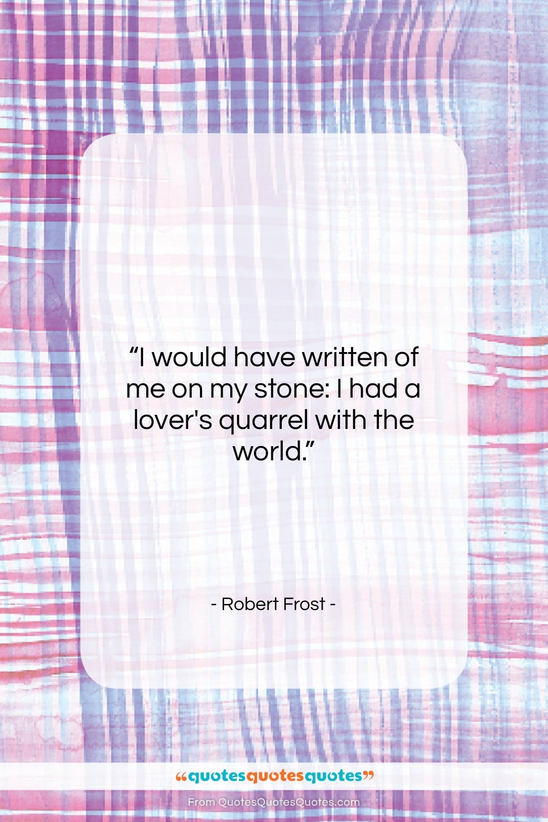 """Robert Frost quote: """"I would have written of me on…""""- at QuotesQuotesQuotes.com"""