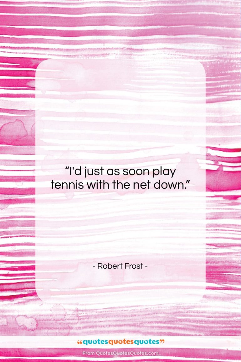 """Robert Frost quote: """"I'd just as soon play tennis with…""""- at QuotesQuotesQuotes.com"""