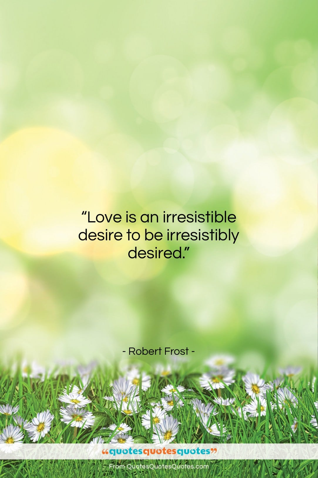 """Robert Frost quote: """"Love is an irresistible desire to be…""""- at QuotesQuotesQuotes.com"""