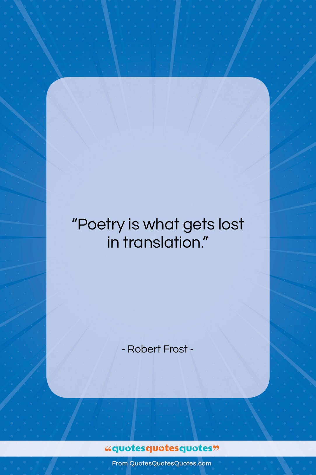 """Robert Frost quote: """"Poetry is what gets lost in translation….""""- at QuotesQuotesQuotes.com"""