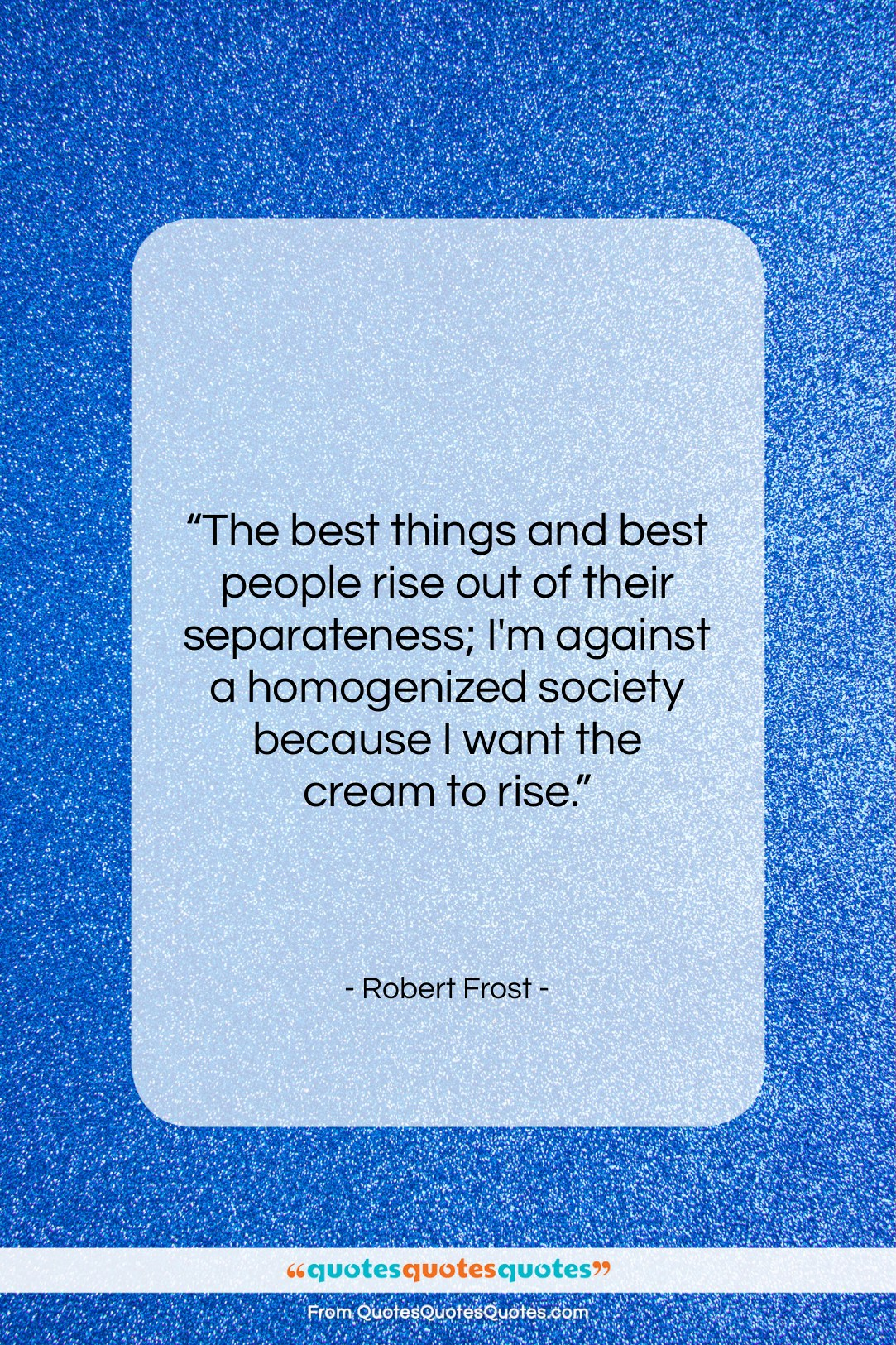 "Robert Frost quote: ""The best things and best people rise…""- at QuotesQuotesQuotes.com"