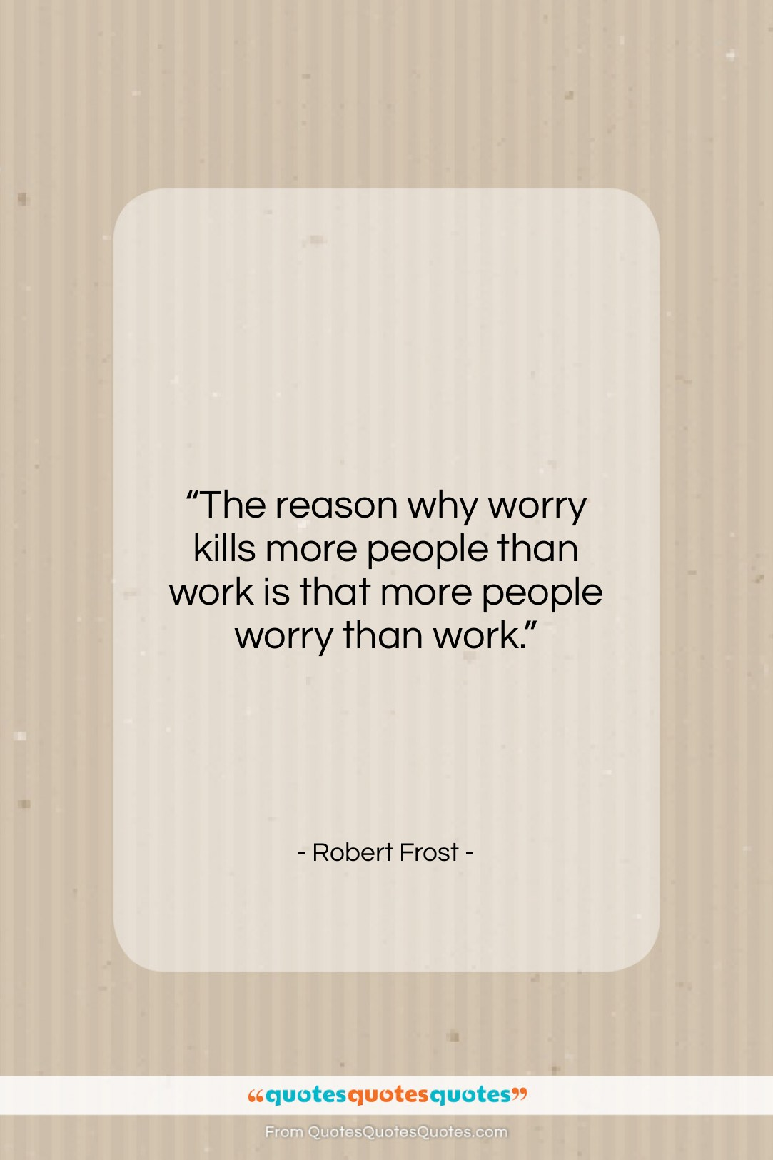 """Robert Frost quote: """"The reason why worry kills more people…""""- at QuotesQuotesQuotes.com"""