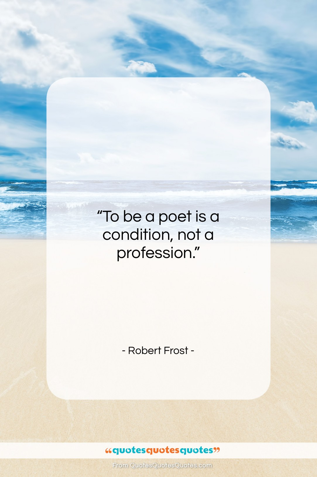 """Robert Frost quote: """"To be a poet is a condition,…""""- at QuotesQuotesQuotes.com"""