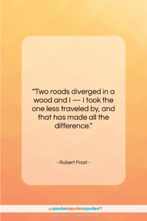 """Robert Frost quote: """"Two roads diverged in a wood and…""""- at QuotesQuotesQuotes.com"""