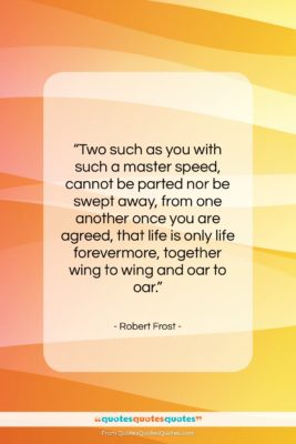 "Robert Frost quote: ""Two such as you with such a…""- at QuotesQuotesQuotes.com"