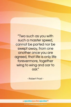 """Robert Frost quote: """"Two such as you with such a…""""- at QuotesQuotesQuotes.com"""