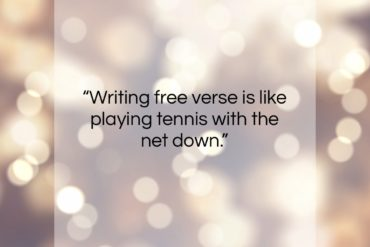 "Robert Frost quote: ""Writing free verse is like playing tennis…""- at QuotesQuotesQuotes.com"