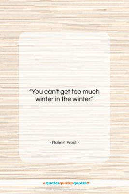 "Robert Frost quote: ""You can't get too much winter in…""- at QuotesQuotesQuotes.com"