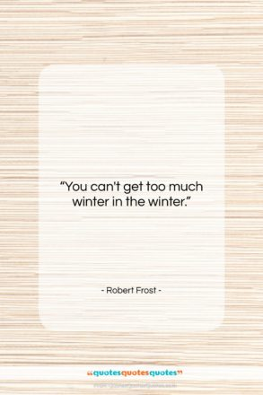 """Robert Frost quote: """"You can't get too much winter in…""""- at QuotesQuotesQuotes.com"""