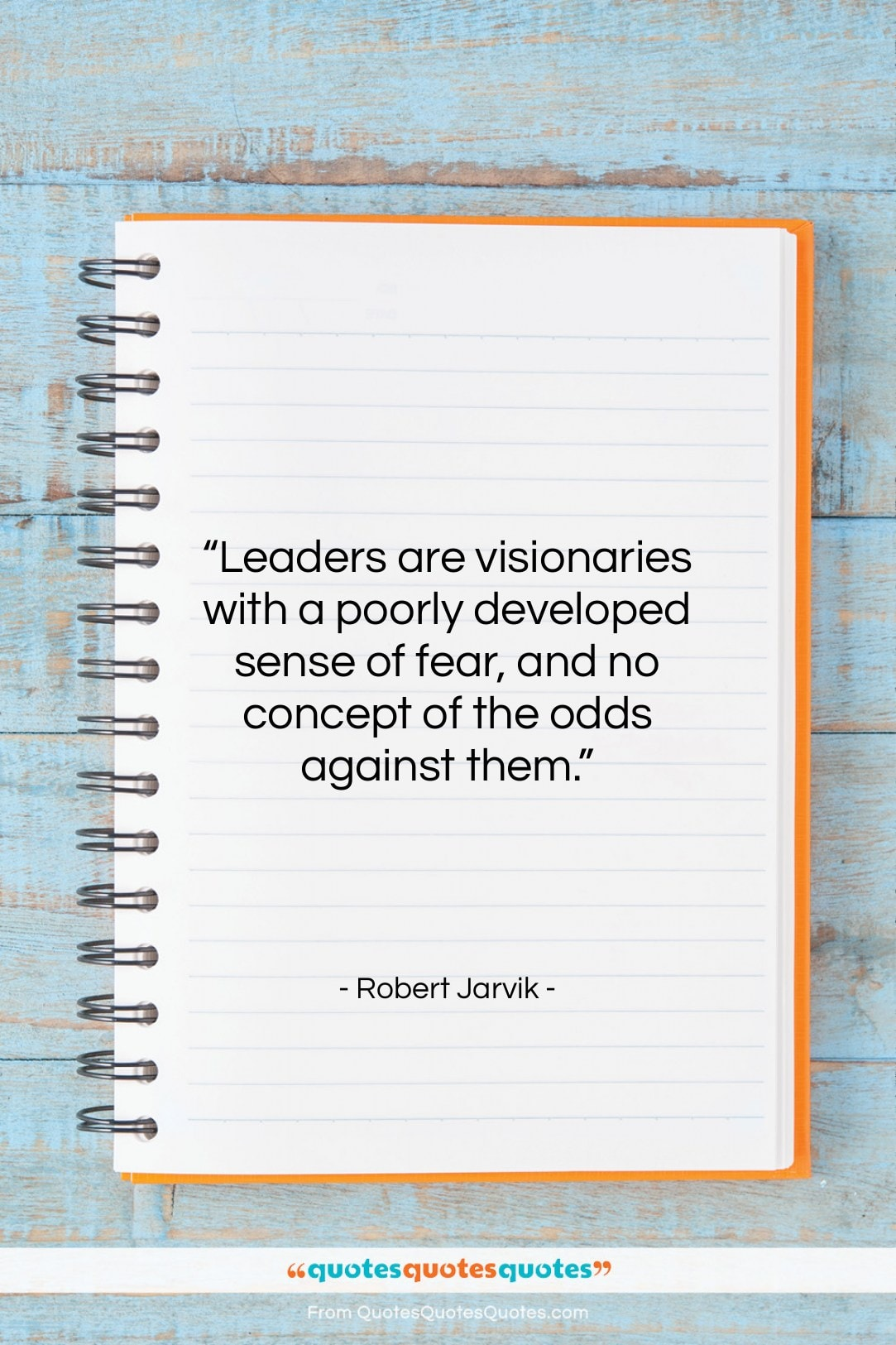 """Robert Jarvik quote: """"Leaders are visionaries with a poorly developed…""""- at QuotesQuotesQuotes.com"""