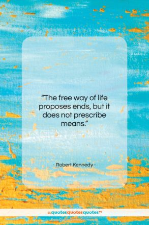 """Robert Kennedy quote: """"The free way of life proposes ends,…""""- at QuotesQuotesQuotes.com"""