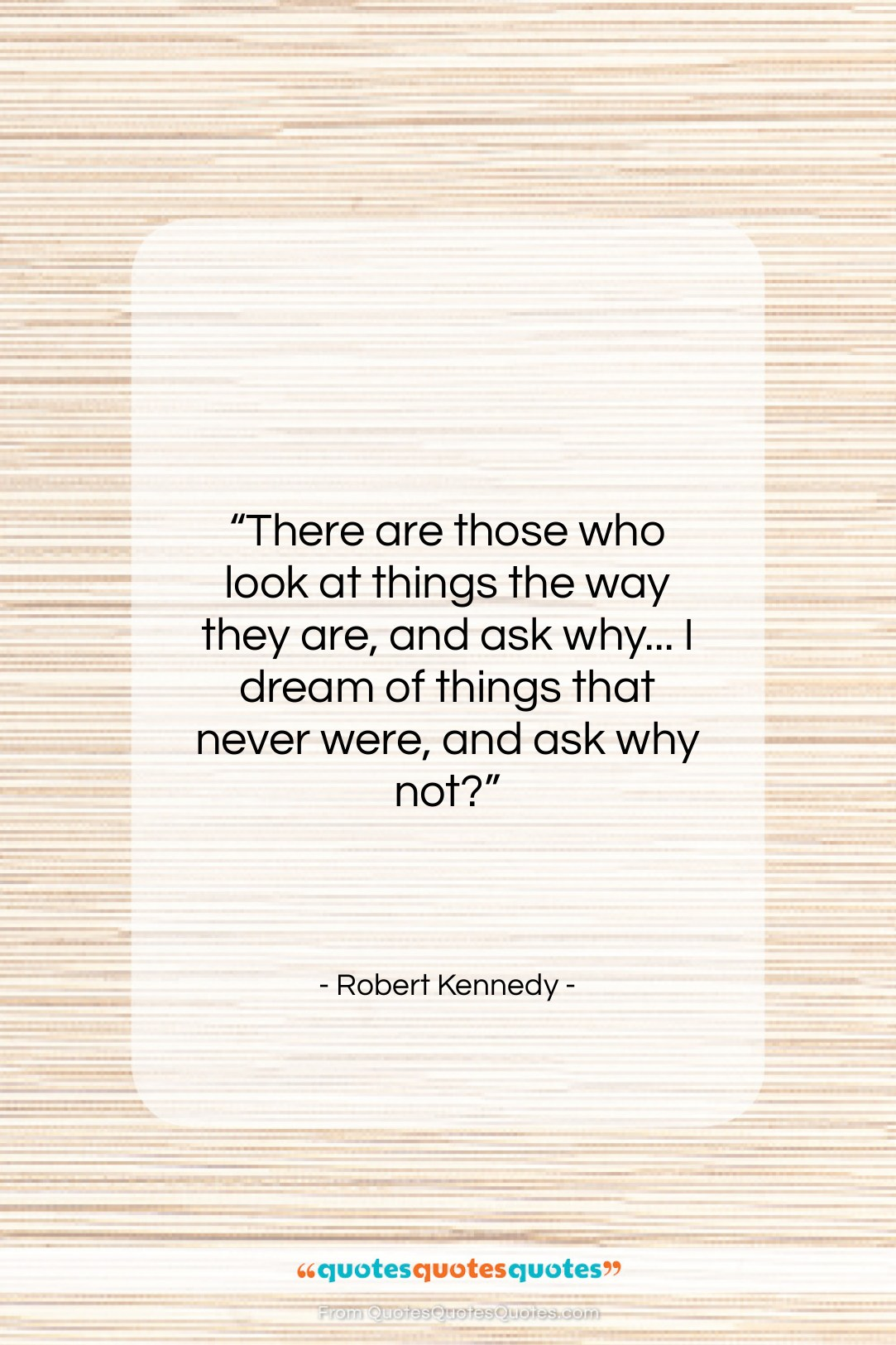"""Robert Kennedy quote: """"There are those who look at things…""""- at QuotesQuotesQuotes.com"""