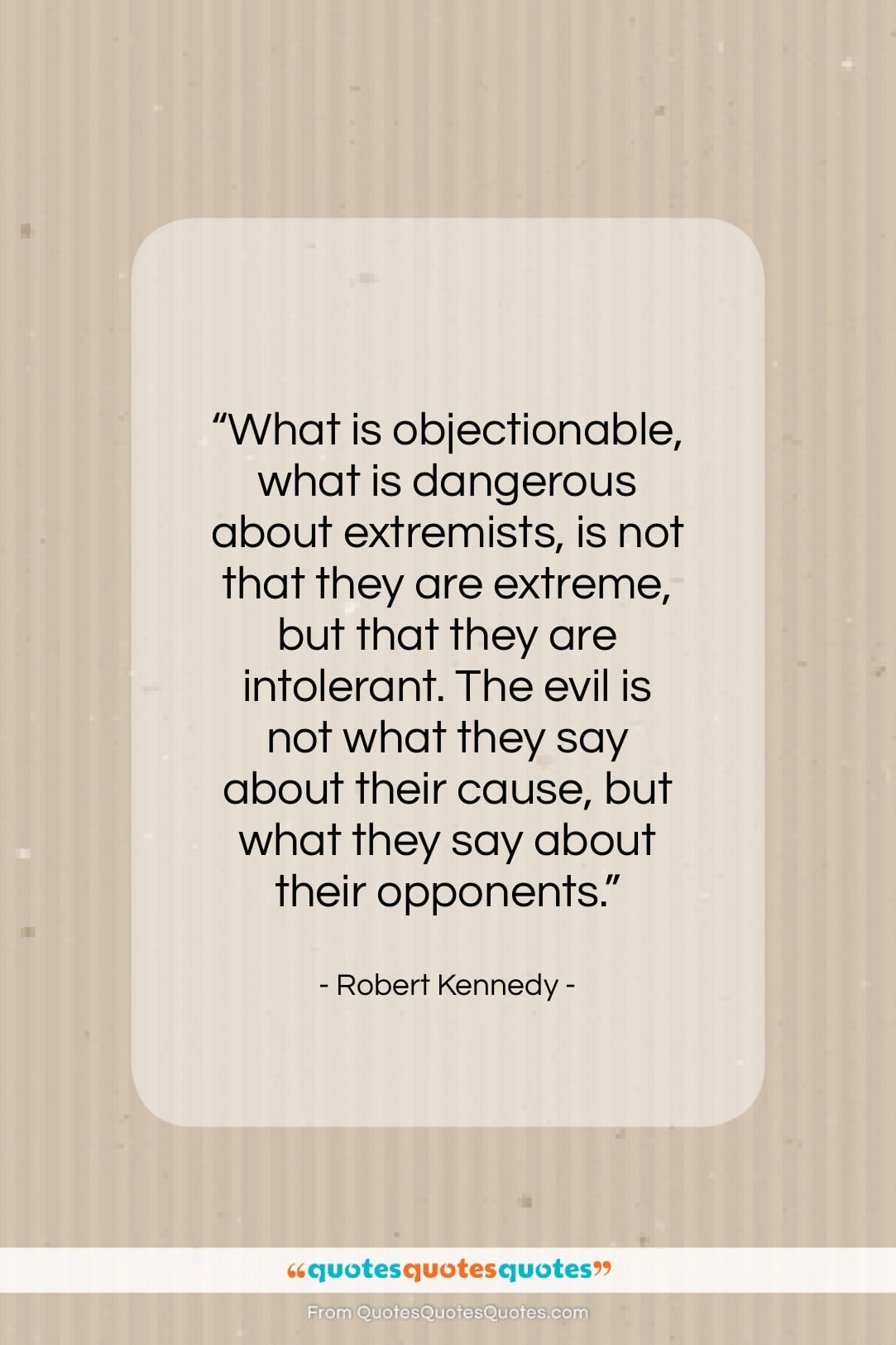 """Robert Kennedy quote: """"What is objectionable, what is dangerous about…""""- at QuotesQuotesQuotes.com"""