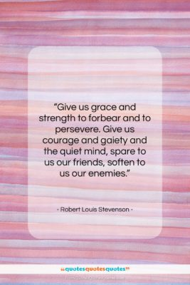 """Robert Louis Stevenson quote: """"Give us grace and strength to forbear…""""- at QuotesQuotesQuotes.com"""