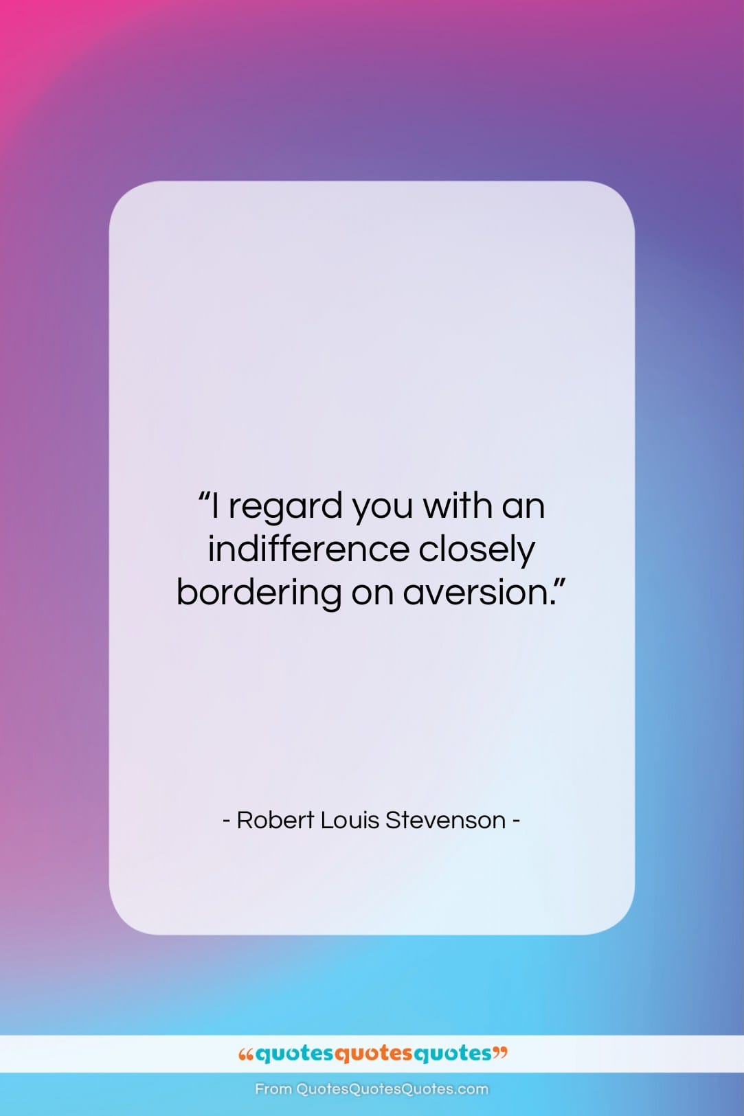 """Robert Louis Stevenson quote: """"I regard you with an indifference closely…""""- at QuotesQuotesQuotes.com"""