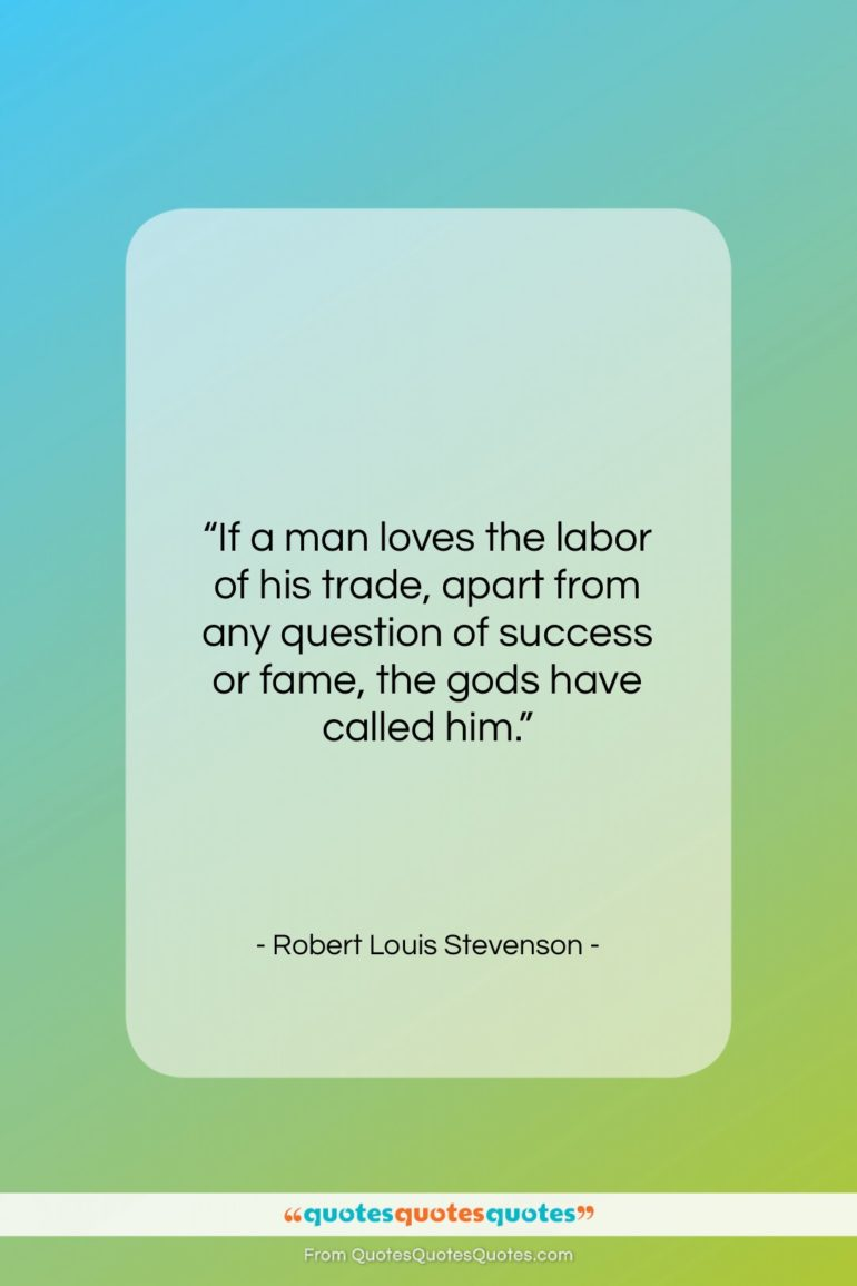 """Robert Louis Stevenson quote: """"If a man loves the labor of…""""- at QuotesQuotesQuotes.com"""