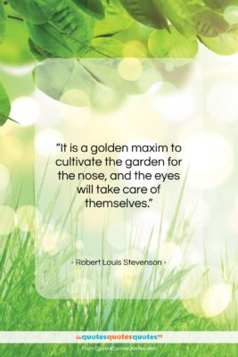 """Robert Louis Stevenson quote: """"It is a golden maxim to cultivate…""""- at QuotesQuotesQuotes.com"""