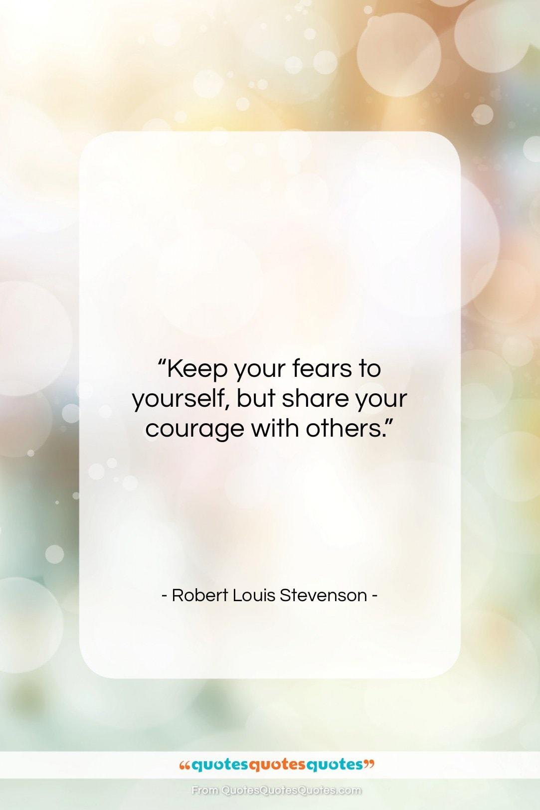 """Robert Louis Stevenson quote: """"Keep your fears to yourself, but share…""""- at QuotesQuotesQuotes.com"""
